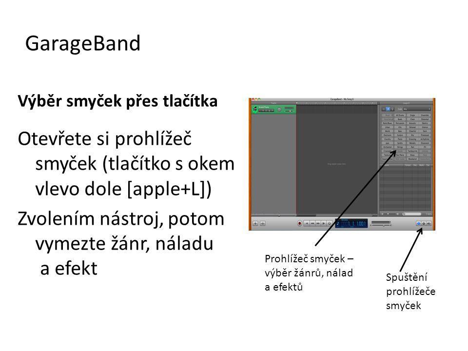 GarageBand Výběr smyček přes tlačítka. Otevřete si prohlížeč smyček (tlačítko s okem vlevo dole [apple+L])